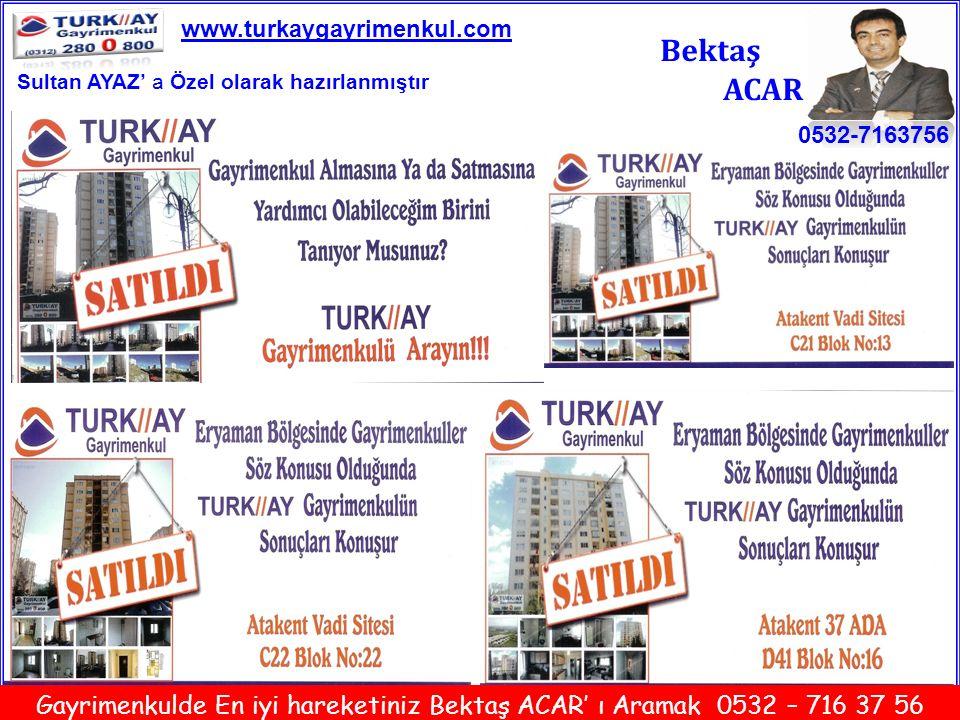 21 Bektaş ACAR 0532-7163756 www.turkaygayrimenkul.com Gayrimenkulde En iyi hareketiniz Bektaş ACAR' ı Aramak 0532 – 716 37 56 Sultan AYAZ' a Özel olar