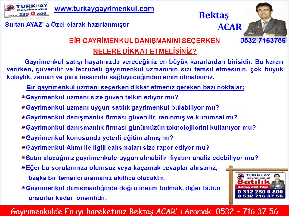 15 Bektaş ACAR 0532-7163756 www.turkaygayrimenkul.com Gayrimenkulde En iyi hareketiniz Bektaş ACAR' ı Aramak 0532 – 716 37 56 Sultan AYAZ' a Özel olarak hazırlanmıştır