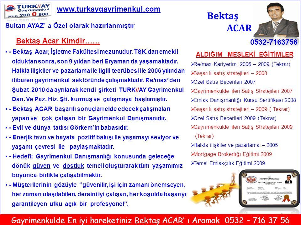 16 Bektaş ACAR 0532-7163756 www.turkaygayrimenkul.com Gayrimenkulde En iyi hareketiniz Bektaş ACAR' ı Aramak 0532 – 716 37 56 Sultan AYAZ' a Özel olarak hazırlanmıştır