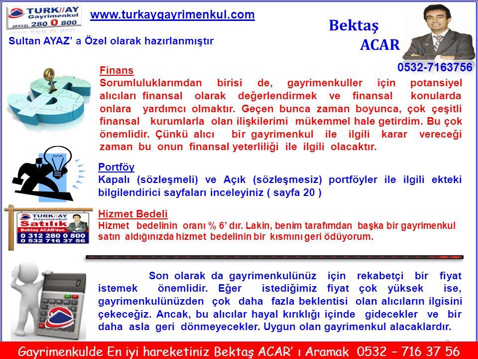 9 Bektaş ACAR 0532-7163756 www.turkaygayrimenkul.com Gayrimenkulde En iyi hareketiniz Bektaş ACAR' ı Aramak 0532 – 716 37 56 Bölgede Emsal Satılıklardan Bazıları Sultan AYAZ' a Özel olarak hazırlanmıştır