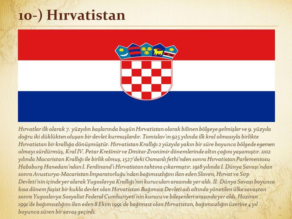 10-) Hırvatistan Hırvatlar ilk olarak 7. yüzyılın başlarında bugün Hırvatistan olarak bilinen bölgeye gelmişler ve 9. yüzyıla doğru iki düklükten oluş
