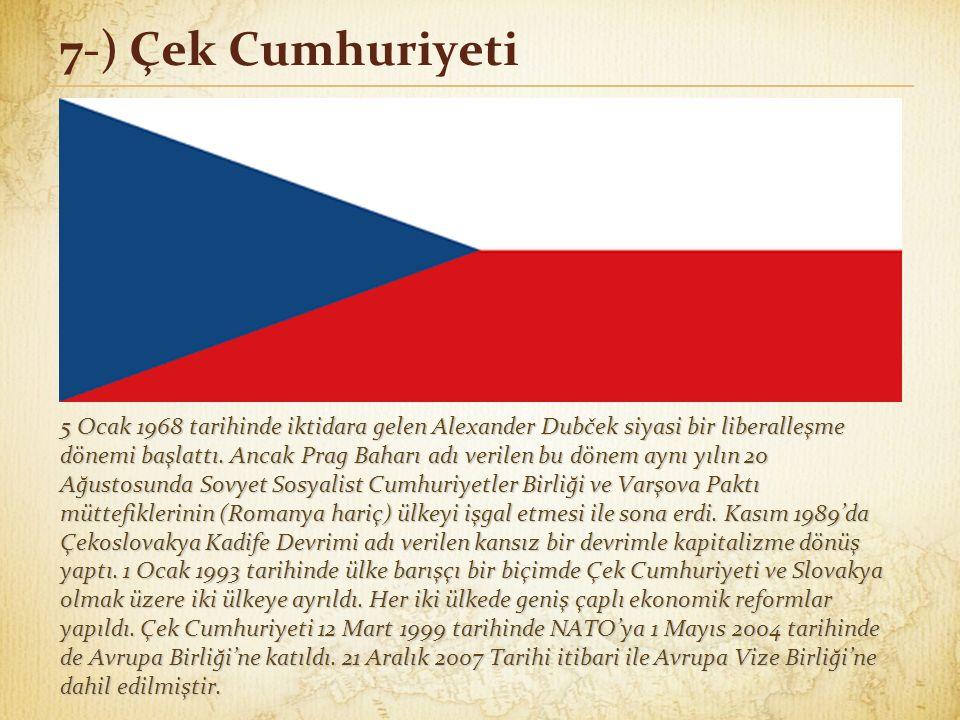 7-) Çek Cumhuriyeti 5 Ocak 1968 tarihinde iktidara gelen Alexander Dubček siyasi bir liberalleşme dönemi başlattı. Ancak Prag Baharı adı verilen bu dö