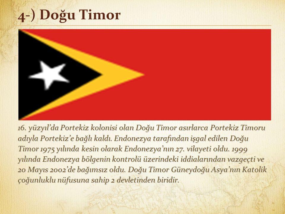 4-) Doğu Timor 16. yüzyıl'da Portekiz kolonisi olan Doğu Timor asırlarca Portekiz Timoru adıyla Portekiz'e bağlı kaldı. Endonezya tarafından işgal edi