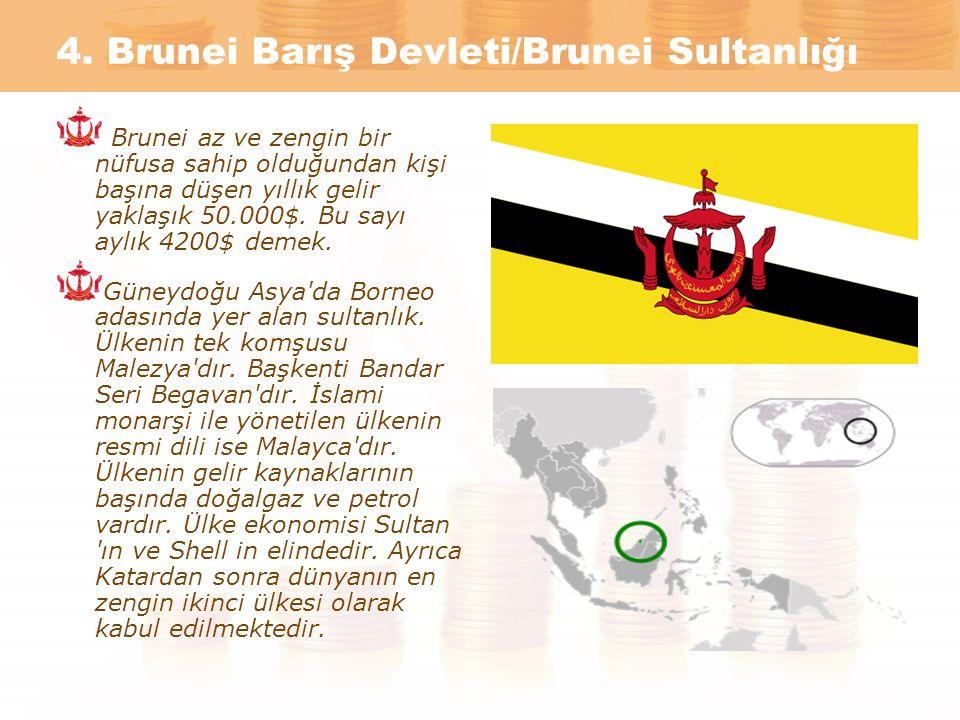 4. Brunei Barış Devleti/Brunei Sultanlığı Brunei az ve zengin bir nüfusa sahip olduğundan kişi başına düşen yıllık gelir yaklaşık 50.000$. Bu sayı ayl
