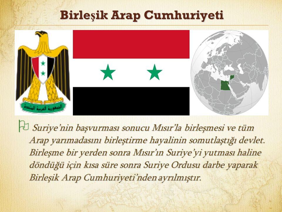 Birle ş ik Arap Cumhuriyeti  Suriye'nin başvurması sonucu Mısır'la birleşmesi ve tüm Arap yarımadasını birleştirme hayalinin somutlaştığı devlet. Bir