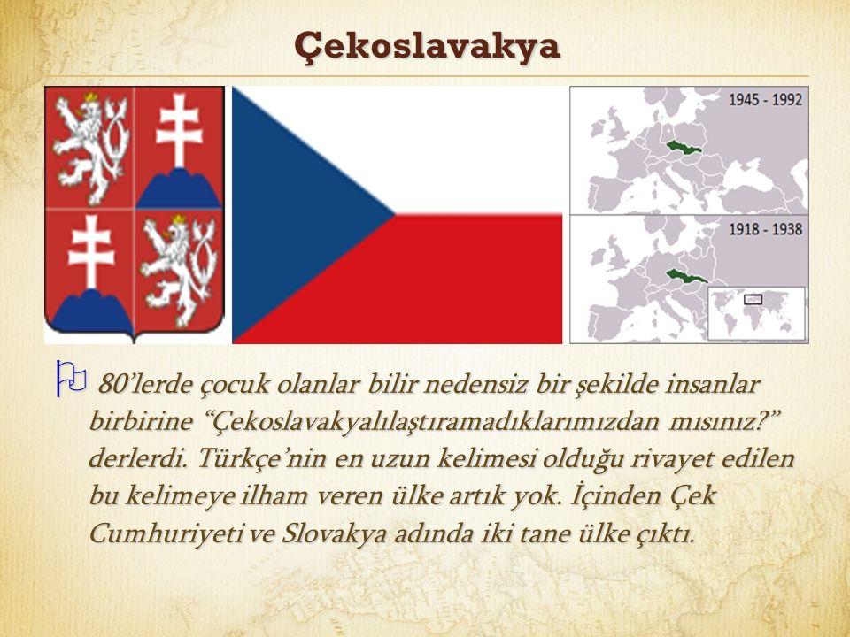 """Çekoslavakya  80'lerde çocuk olanlar bilir nedensiz bir şekilde insanlar birbirine """"Çekoslavakyalılaştıramadıklarımızdan mısınız?"""" derlerdi. Türkçe'n"""