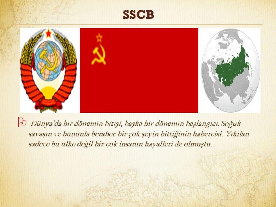 SSCB  Dünya'da bir dönemin bitişi, başka bir dönemin başlangıcı. Soğuk savaşın ve bununla beraber bir çok şeyin bittiğinin habercisi. Yıkılan sadece