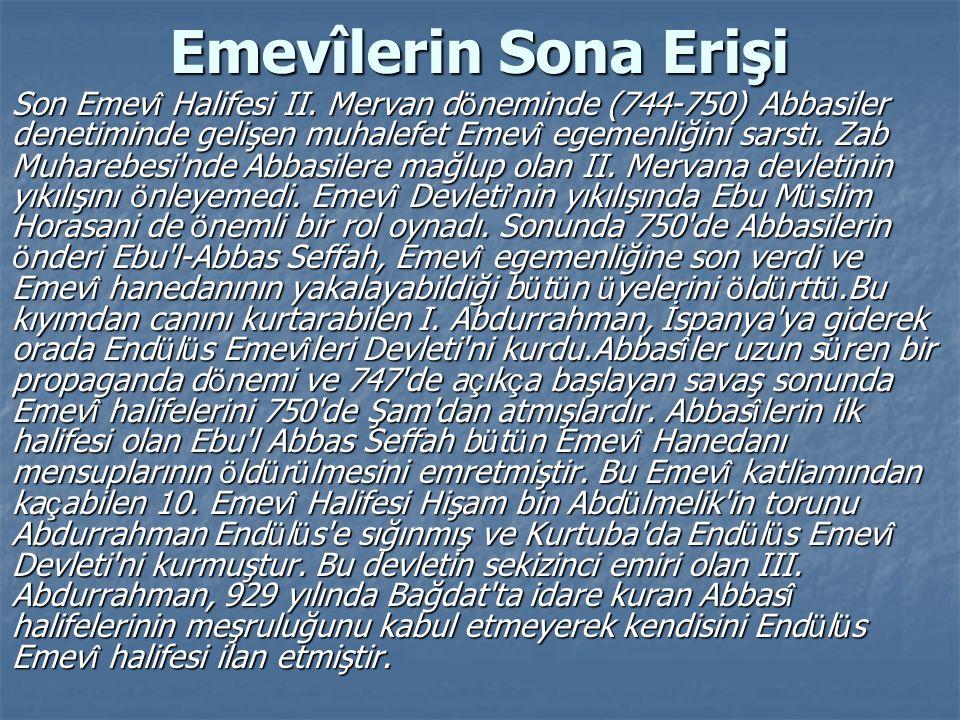 Emevîlerin Sona Erişi Son Emev î Halifesi II. Mervan d ö neminde (744-750) Abbasiler denetiminde gelişen muhalefet Emev î egemenliğini sarstı. Zab Muh