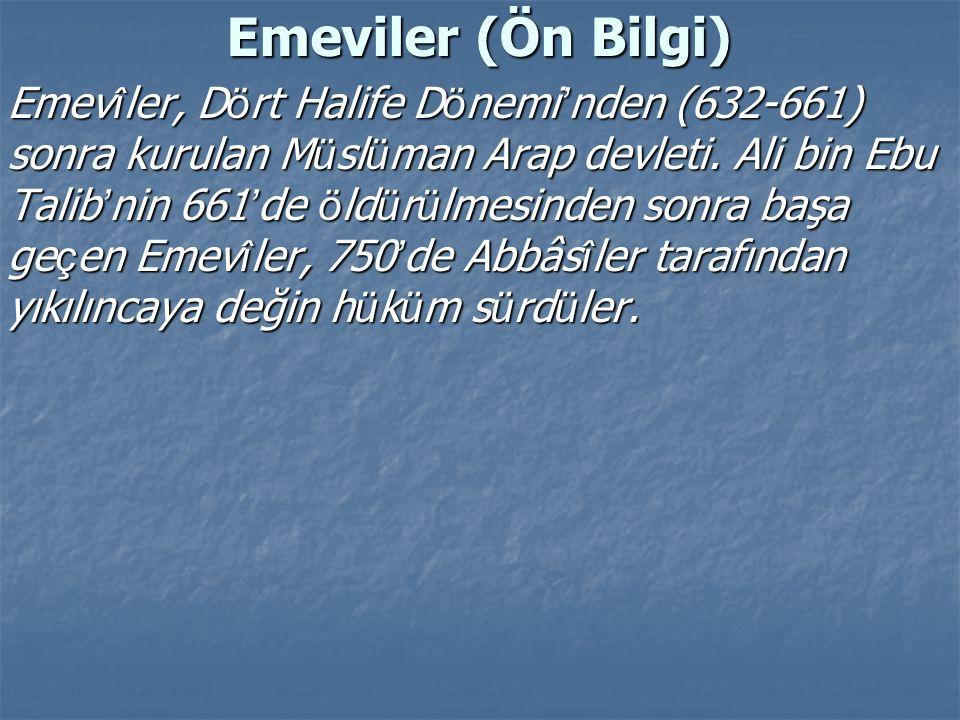 Emeviler (Ön Bilgi) Emev î ler, D ö rt Halife D ö nemi ' nden (632-661) sonra kurulan M ü sl ü man Arap devleti. Ali bin Ebu Talib ' nin 661 ' de ö ld