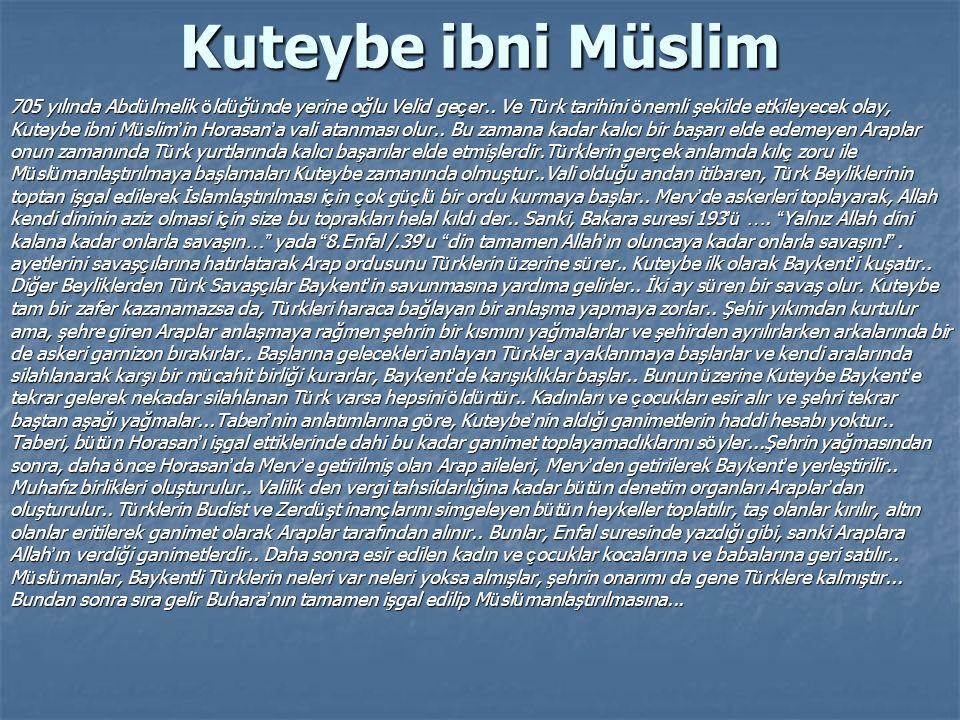 Kuteybe ibni Müslim 705 yılında Abd ü lmelik ö ld ü ğ ü nde yerine oğlu Velid ge ç er.. Ve T ü rk tarihini ö nemli şekilde etkileyecek olay, Kuteybe i