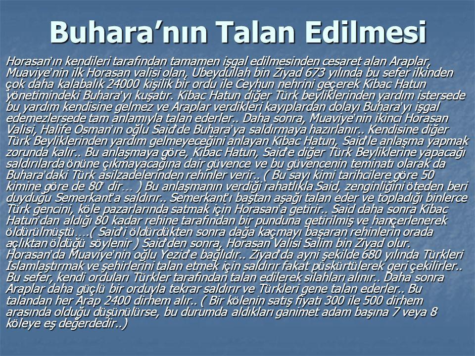 Buhara'nın Talan Edilmesi Horasan ' ın kendileri tarafından tamamen işgal edilmesinden cesaret alan Araplar, Muaviye ' nin ilk Horasan valisi olan, Ub