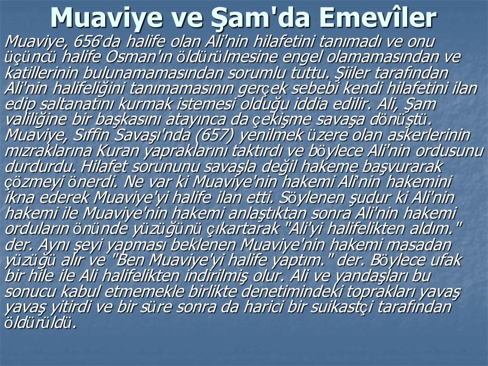 Muaviye ve Şam'da Emevîler Muaviye, 656 ' da halife olan Ali'nin hilafetini tanımadı ve onu üçü nc ü halife Osman'ın ö ld ü r ü lmesine engel olamamas