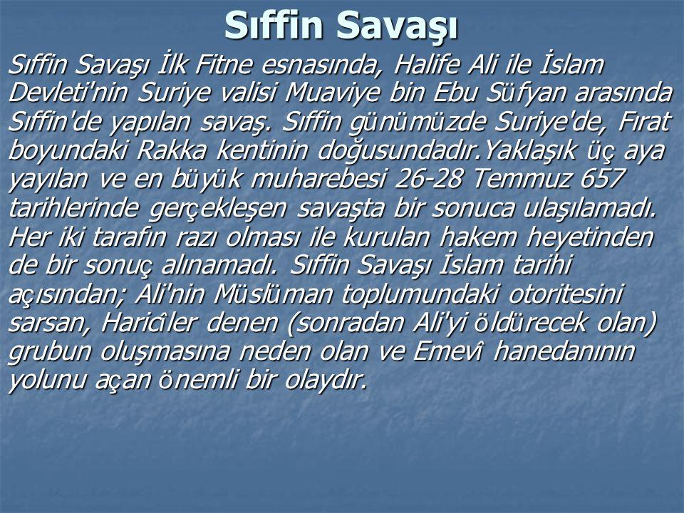 Sıffin Savaşı Sıffin Savaşı İlk Fitne esnasında, Halife Ali ile İslam Devleti'nin Suriye valisi Muaviye bin Ebu S ü fyan arasında Sıffin'de yapılan sa