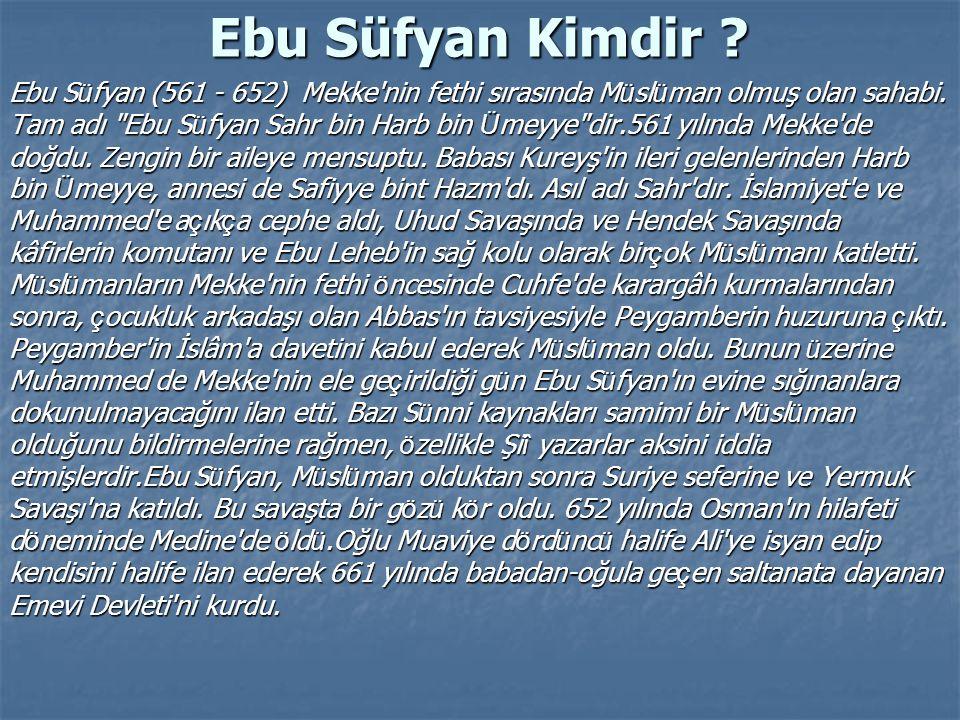 Ebu Süfyan Kimdir ? Ebu S ü fyan (561 - 652) Mekke'nin fethi sırasında M ü sl ü man olmuş olan sahabi. Tam adı