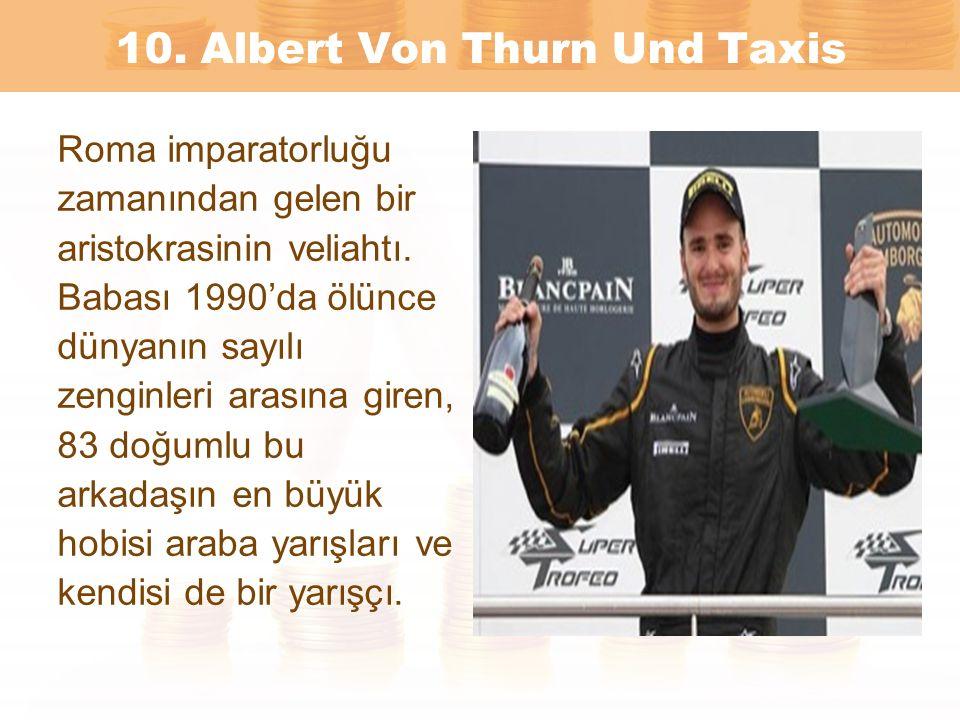 10. Albert Von Thurn Und Taxis Roma imparatorluğu zamanından gelen bir aristokrasinin veliahtı. Babası 1990'da ölünce dünyanın sayılı zenginleri arası
