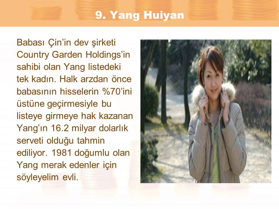 9. Yang Huiyan Babası Çin'in dev şirketi Country Garden Holdings'in sahibi olan Yang listedeki tek kadın. Halk arzdan önce babasının hisselerin %70'in