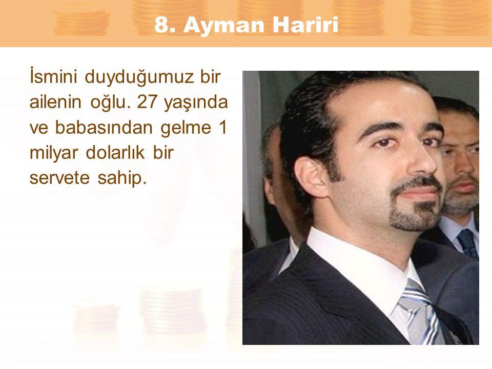 8. Ayman Hariri İsmini duyduğumuz bir ailenin oğlu. 27 yaşında ve babasından gelme 1 milyar dolarlık bir servete sahip.