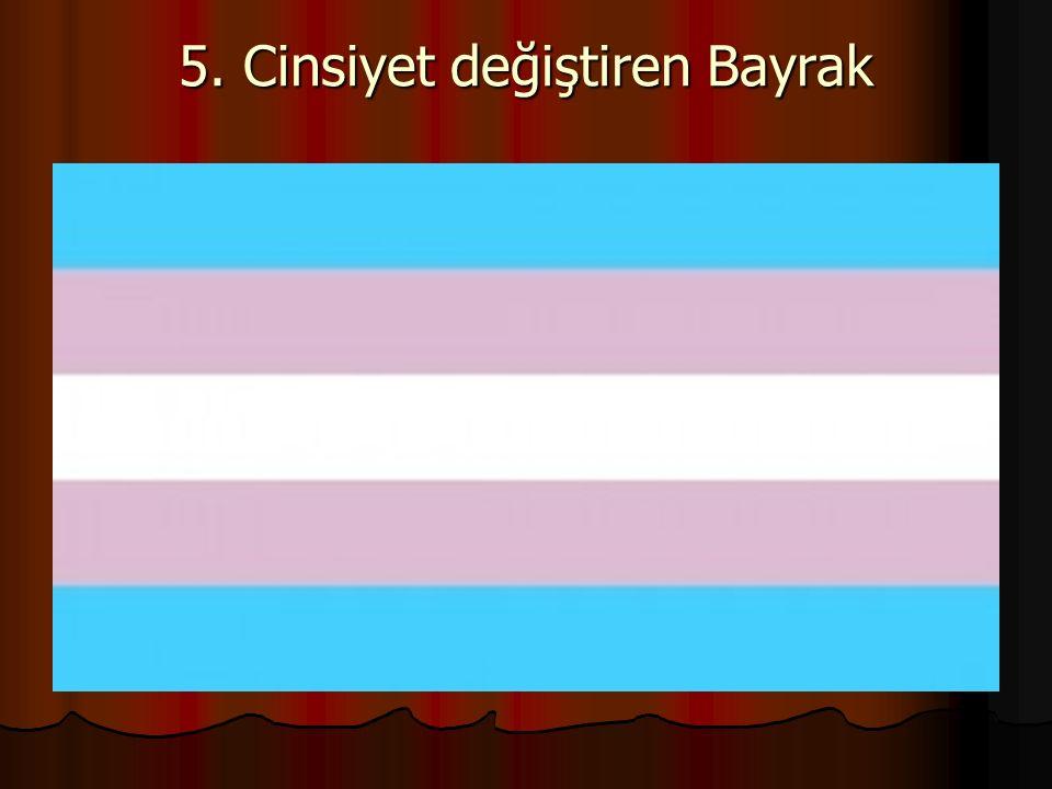 5. Cinsiyet değiştiren Bayrak