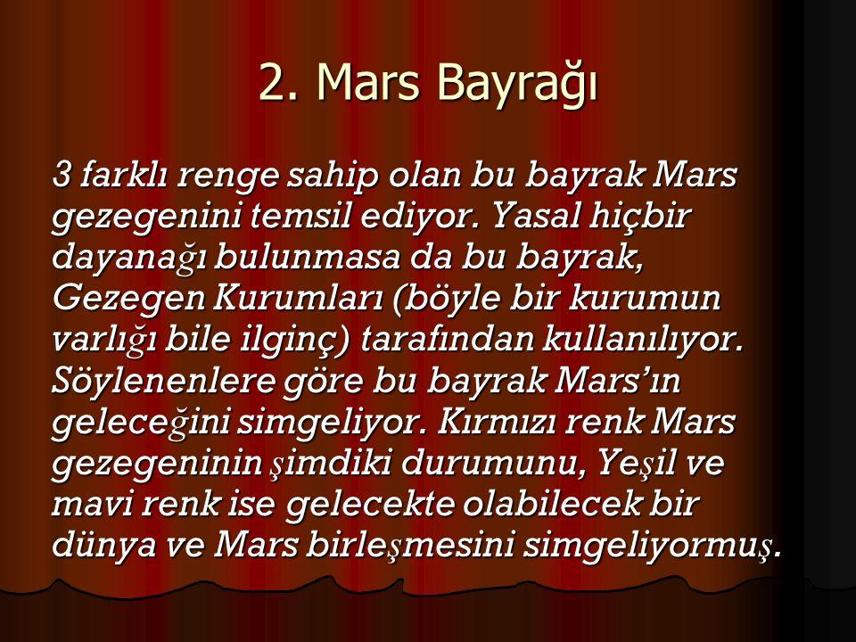3 farklı renge sahip olan bu bayrak Mars gezegenini temsil ediyor. Yasal hiçbir dayana ğ ı bulunmasa da bu bayrak, Gezegen Kurumları (böyle bir kurumu