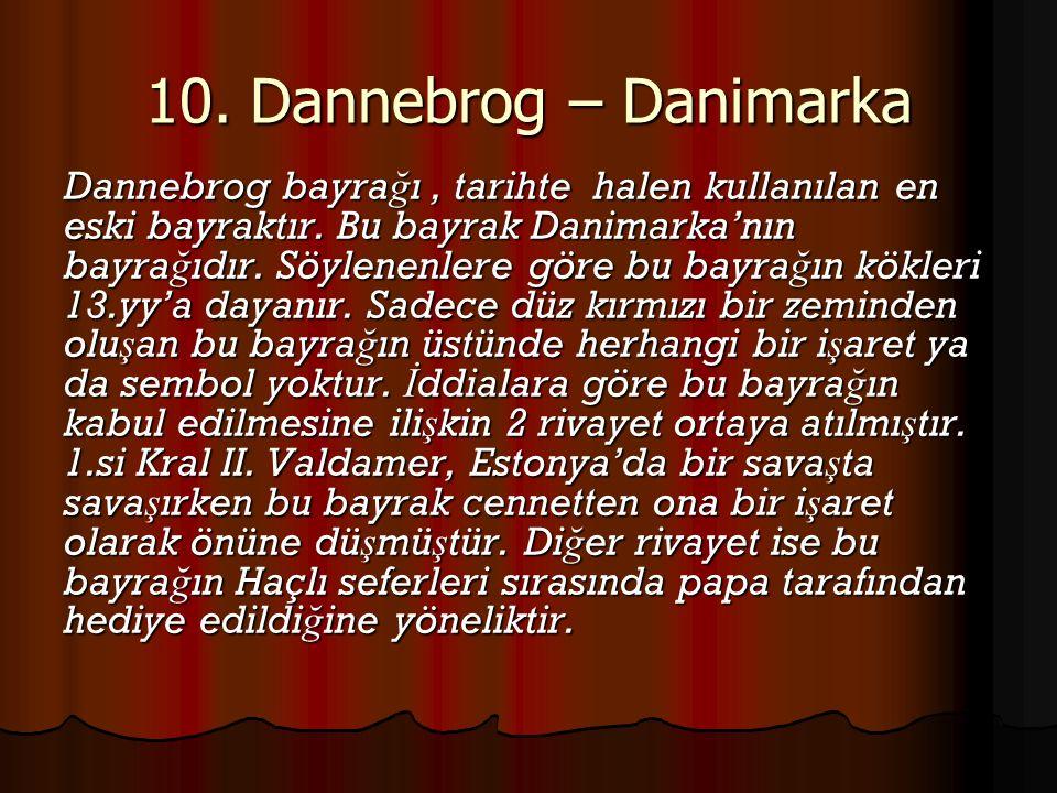 Dannebrog bayra ğ ı, tarihte halen kullanılan en eski bayraktır. Bu bayrak Danimarka'nın bayra ğ ıdır. Söylenenlere göre bu bayra ğ ın kökleri 13.yy'a