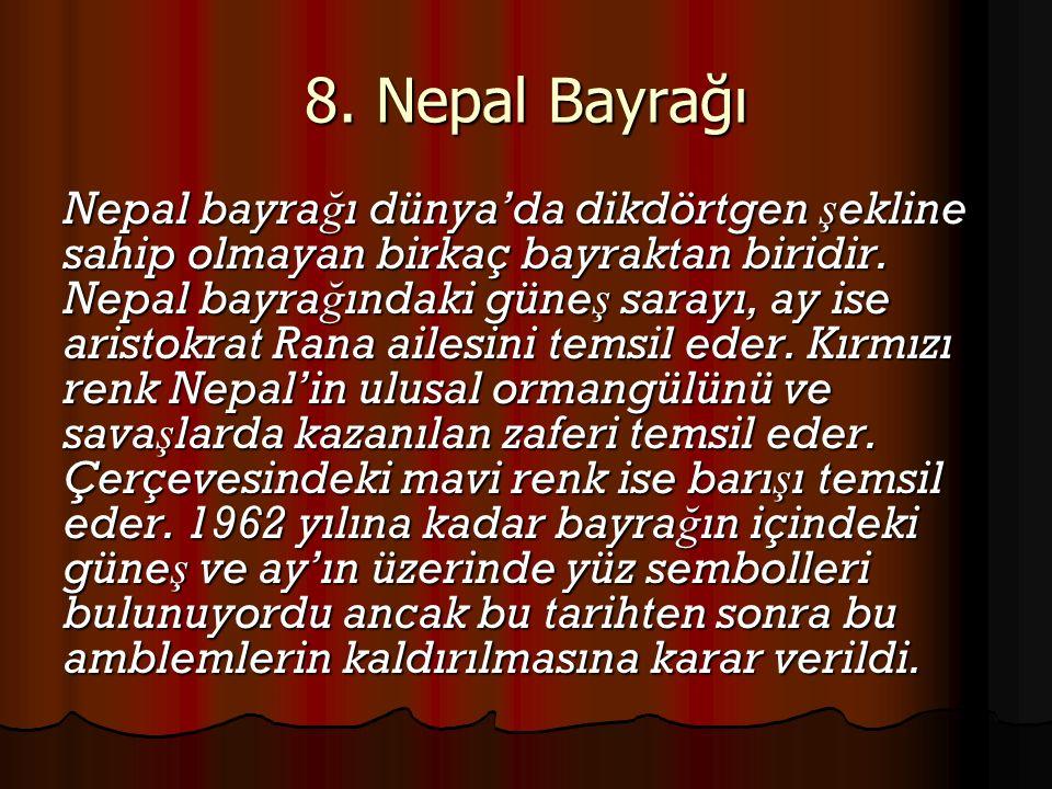 Nepal bayra ğ ı dünya'da dikdörtgen ş ekline sahip olmayan birkaç bayraktan biridir. Nepal bayra ğ ındaki güne ş sarayı, ay ise aristokrat Rana ailesi