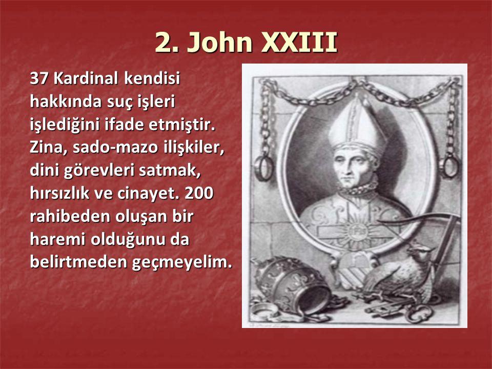 2. John XXIII 37 Kardinal kendisi hakkında suç işleri işlediğini ifade etmiştir.