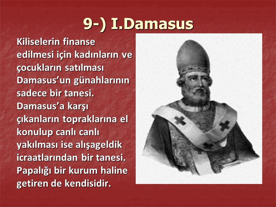 9-) I.Damasus Kiliselerin finanse edilmesi için kadınların ve çocukların satılması Damasus'un günahlarının sadece bir tanesi.