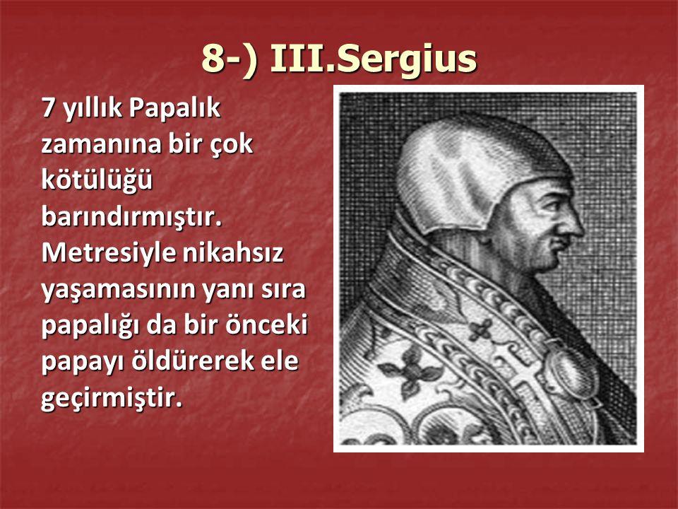 8-) III.Sergius 7 yıllık Papalık zamanına bir çok kötülüğü barındırmıştır.