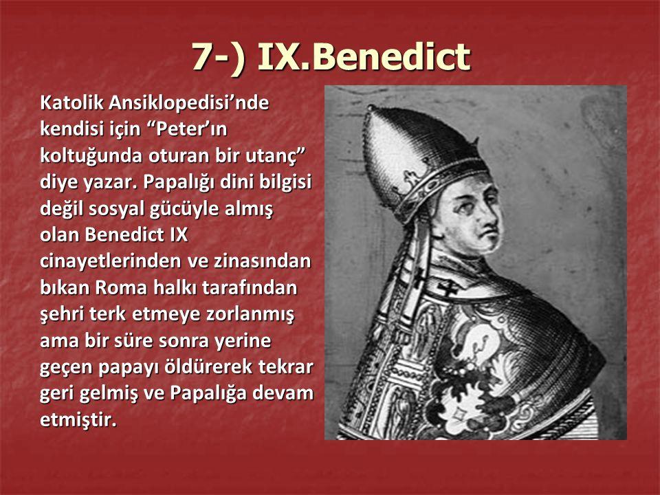 7-) IX.Benedict Katolik Ansiklopedisi'nde kendisi için Peter'ın koltuğunda oturan bir utanç diye yazar.