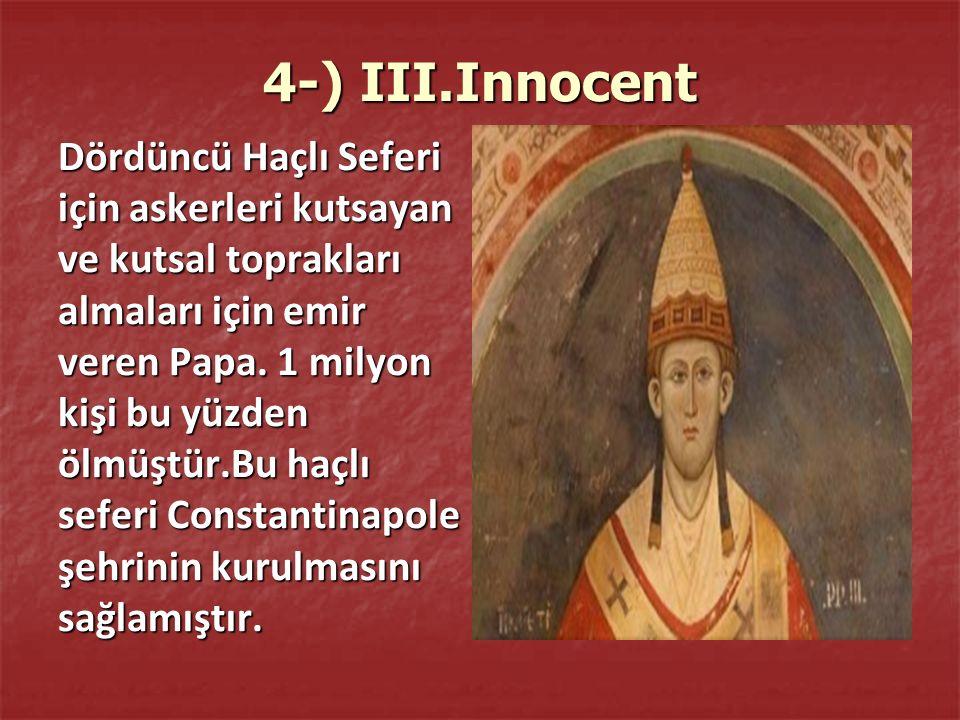 4-) III.Innocent Dördüncü Haçlı Seferi için askerleri kutsayan ve kutsal toprakları almaları için emir veren Papa.