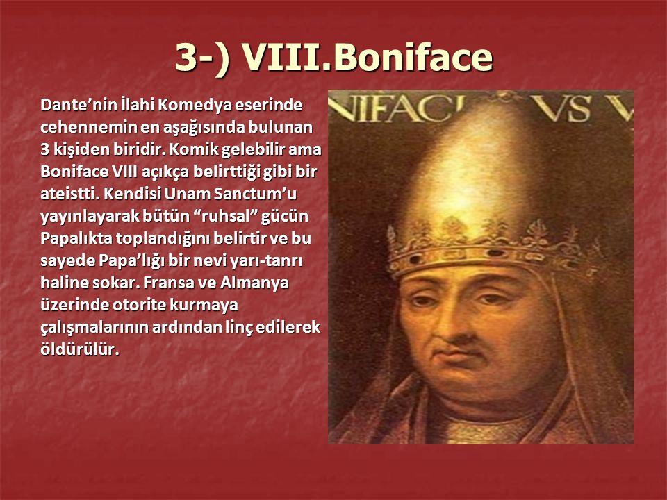 3-) VIII.Boniface Dante'nin İlahi Komedya eserinde cehennemin en aşağısında bulunan 3 kişiden biridir.