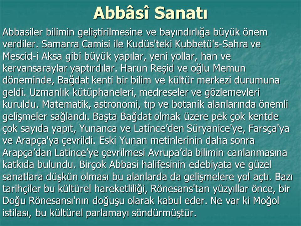Abbâsî Sanatı Abbasiler bilimin geliştirilmesine ve bayındırlığa büyük önem verdiler. Samarra Camisi ile Kudüs'teki Kubbetü's-Sahra ve Mescid-i Aksa g
