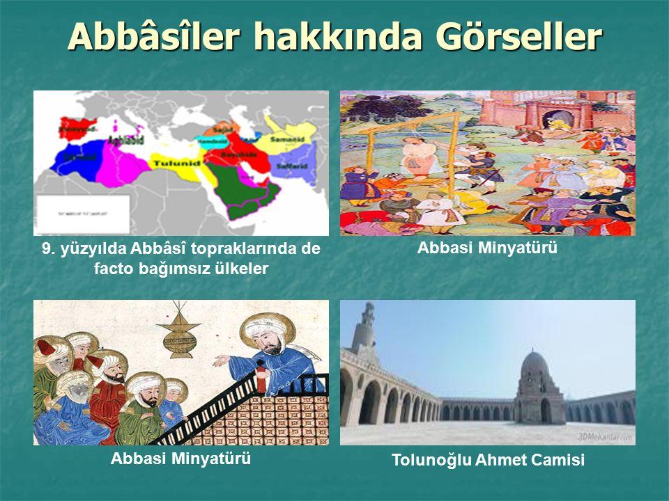 Abbâsîler hakkında Görseller 9. yüzyılda Abbâsî topraklarında de facto bağımsız ülkeler Abbasi Minyatürü Tolunoğlu Ahmet Camisi Abbasi Minyatürü