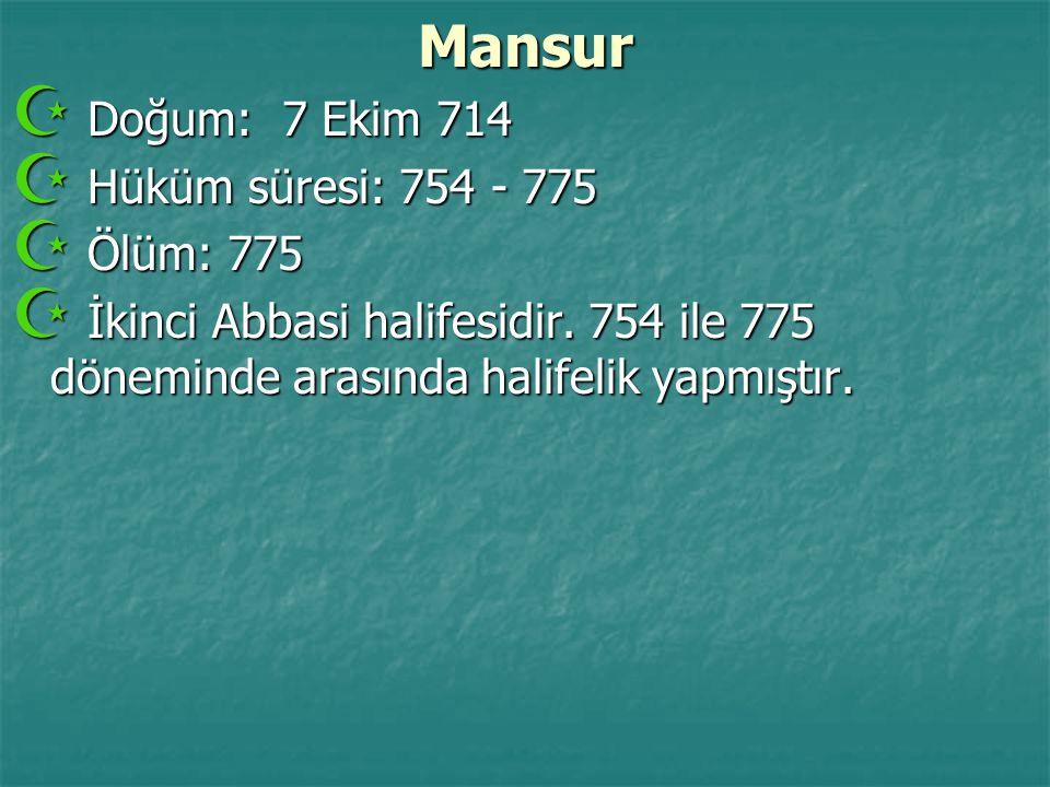 Mansur  Doğum: 7 Ekim 714  Hüküm süresi: 754 - 775  Ölüm: 775  İkinci Abbasi halifesidir. 754 ile 775 döneminde arasında halifelik yapmıştır.