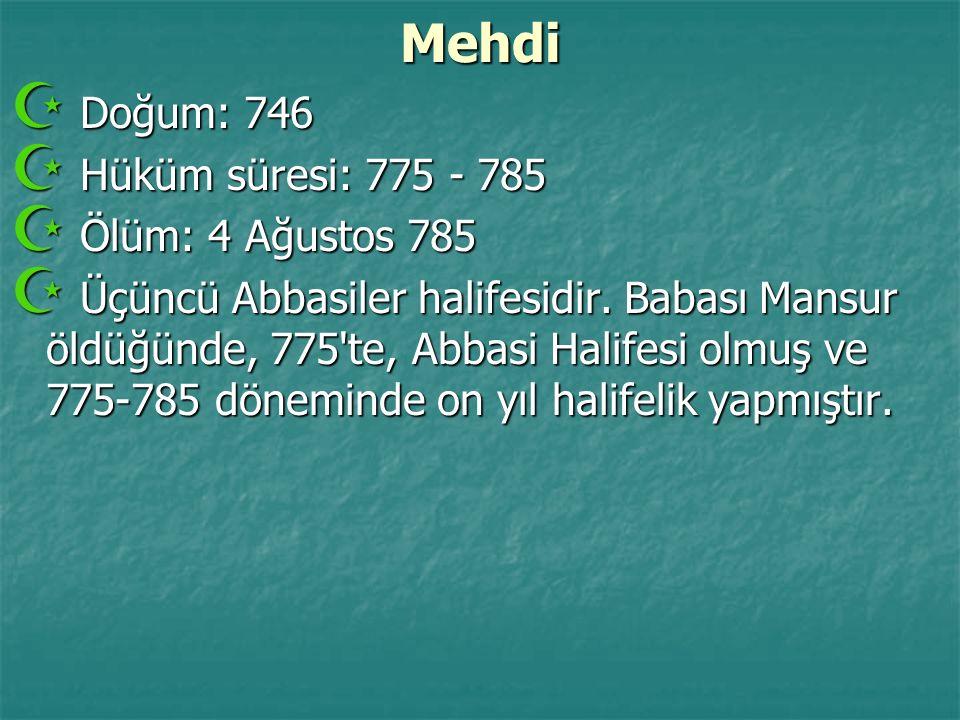 Mehdi  Doğum: 746  Hüküm süresi: 775 - 785  Ölüm: 4 Ağustos 785  Üçüncü Abbasiler halifesidir. Babası Mansur öldüğünde, 775'te, Abbasi Halifesi ol