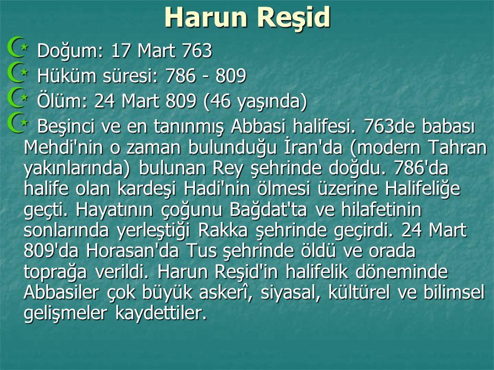Harun Reşid  Doğum: 17 Mart 763  Hüküm süresi: 786 - 809  Ölüm: 24 Mart 809 (46 yaşında)  Beşinci ve en tanınmış Abbasi halifesi. 763de babası Meh