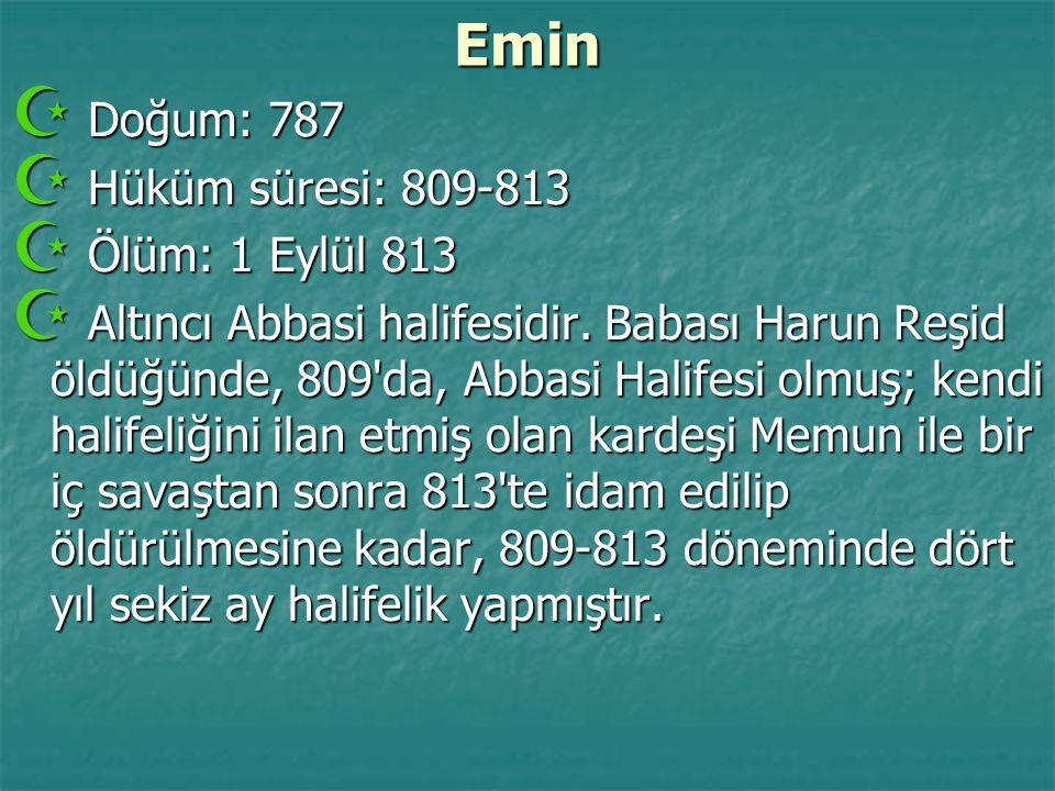 Emin  Doğum: 787  Hüküm süresi: 809-813  Ölüm: 1 Eylül 813  Altıncı Abbasi halifesidir. Babası Harun Reşid öldüğünde, 809'da, Abbasi Halifesi olmu