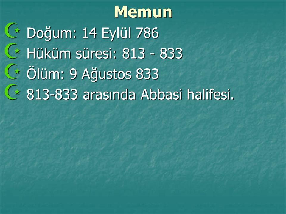 Memun  Doğum: 14 Eylül 786  Hüküm süresi: 813 - 833  Ölüm: 9 Ağustos 833  813-833 arasında Abbasi halifesi.