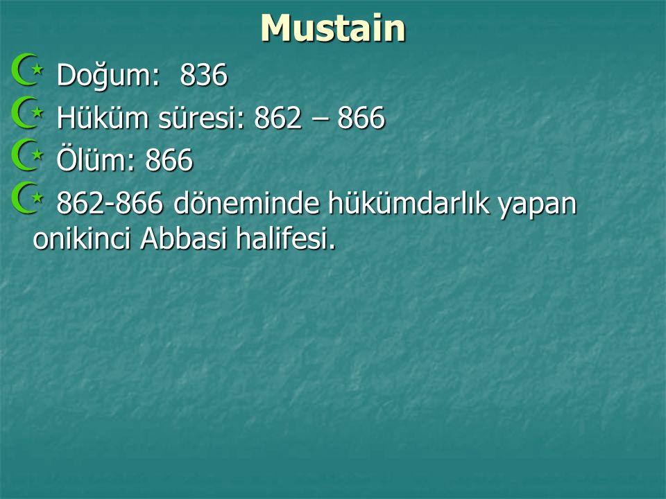 Mustain  Doğum: 836  Hüküm süresi: 862 – 866  Ölüm: 866  862-866 döneminde hükümdarlık yapan onikinci Abbasi halifesi.