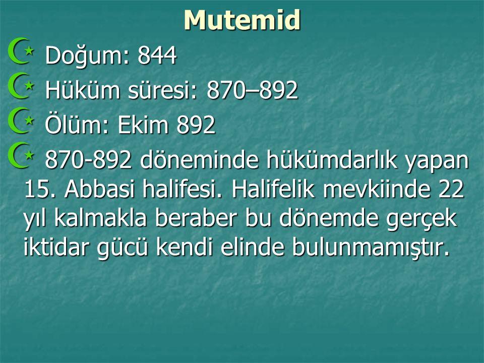 Mutemid  Doğum: 844  Hüküm süresi: 870–892  Ölüm: Ekim 892  870-892 döneminde hükümdarlık yapan 15. Abbasi halifesi. Halifelik mevkiinde 22 yıl ka