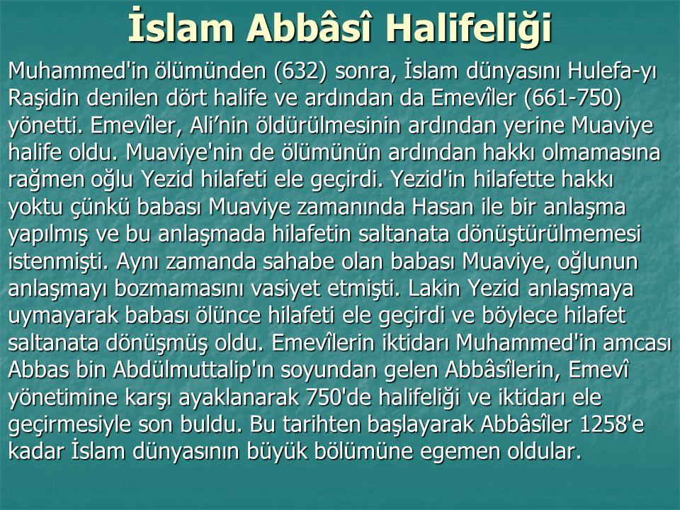 İslam Abbâsî Halifeliği Muhammed'in ölümünden (632) sonra, İslam dünyasını Hulefa-yı Raşidin denilen dört halife ve ardından da Emevîler (661-750) yön