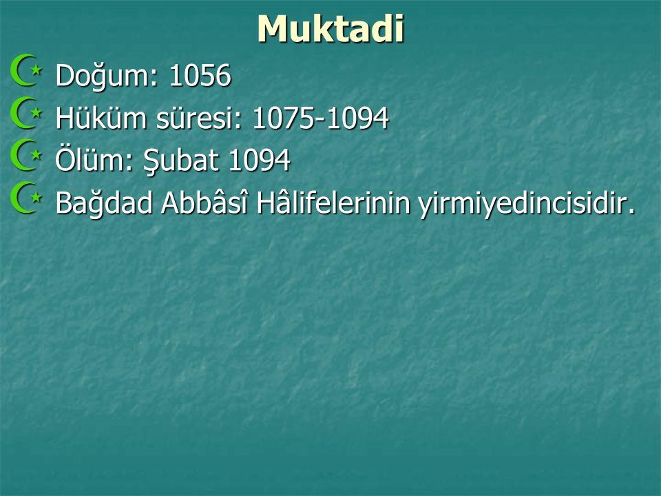 Muktadi  Doğum: 1056  Hüküm süresi: 1075-1094  Ölüm: Şubat 1094  Bağdad Abbâsî Hâlifelerinin yirmiyedincisidir.