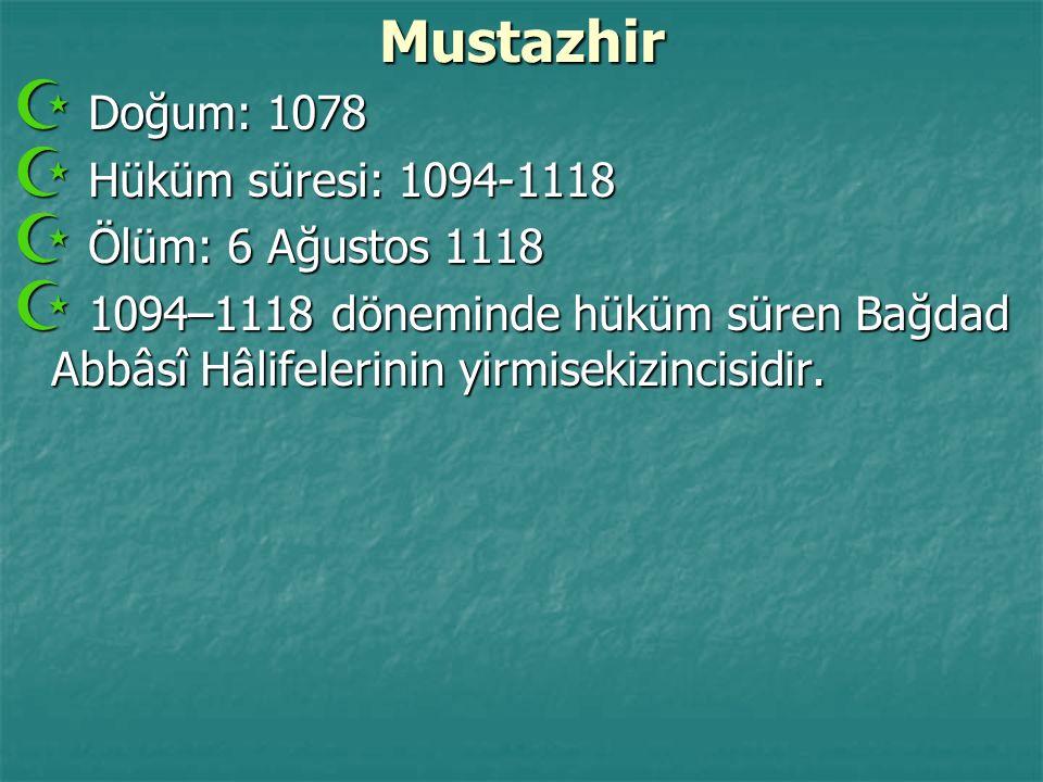 Mustazhir  Doğum: 1078  Hüküm süresi: 1094-1118  Ölüm: 6 Ağustos 1118  1094–1118 döneminde hüküm süren Bağdad Abbâsî Hâlifelerinin yirmisekizincis