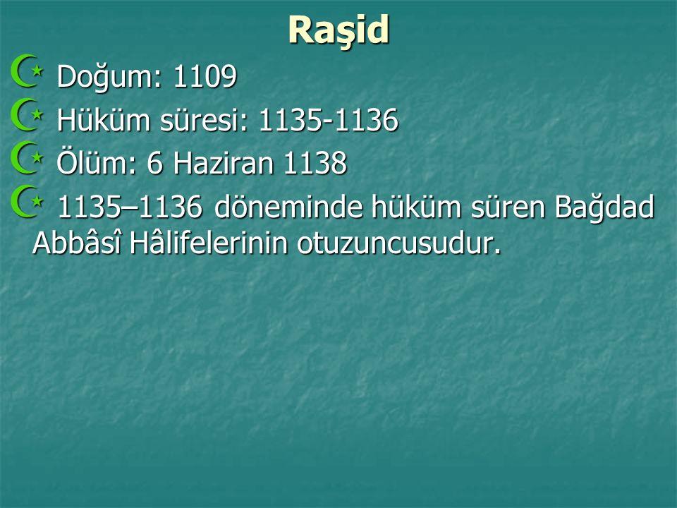 Raşid  Doğum: 1109  Hüküm süresi: 1135-1136  Ölüm: 6 Haziran 1138  1135–1136 döneminde hüküm süren Bağdad Abbâsî Hâlifelerinin otuzuncusudur.