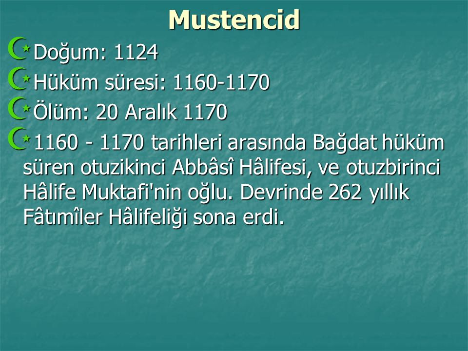 Mustencid  Doğum: 1124  Hüküm süresi: 1160-1170  Ölüm: 20 Aralık 1170  1160 - 1170 tarihleri arasında Bağdat hüküm süren otuzikinci Abbâsî Hâlifes