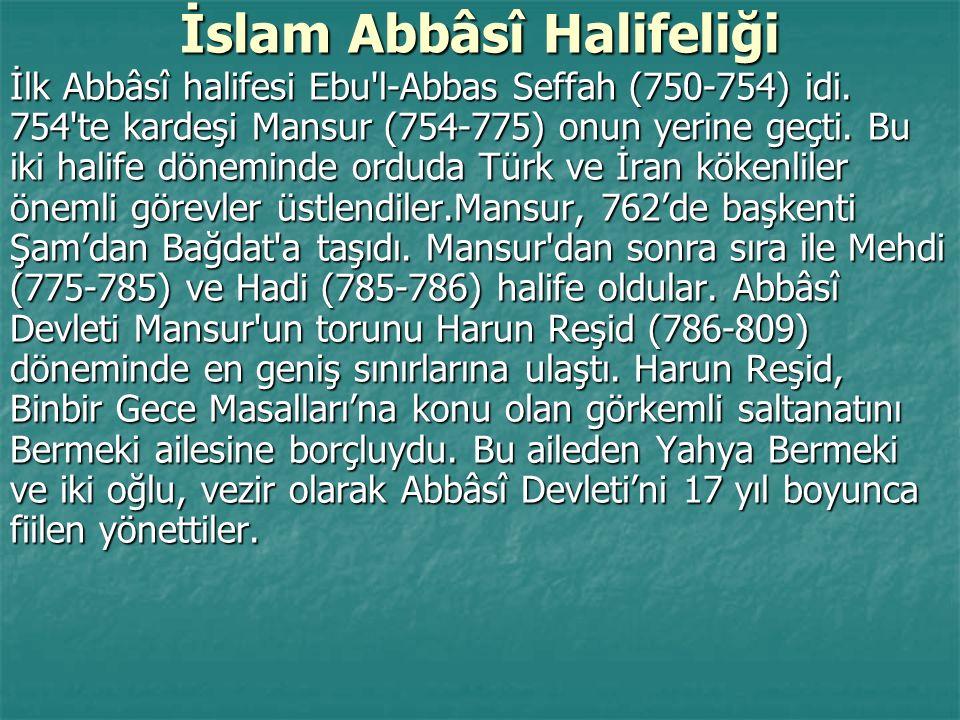 İslam Abbâsî Halifeliği İlk Abbâsî halifesi Ebu'l-Abbas Seffah (750-754) idi. 754'te kardeşi Mansur (754-775) onun yerine geçti. Bu iki halife dönemin