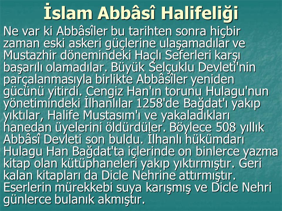 İslam Abbâsî Halifeliği Ne var ki Abbâsîler bu tarihten sonra hiçbir zaman eski askeri güçlerine ulaşamadılar ve Mustazhir dönemindeki Haçlı Seferleri