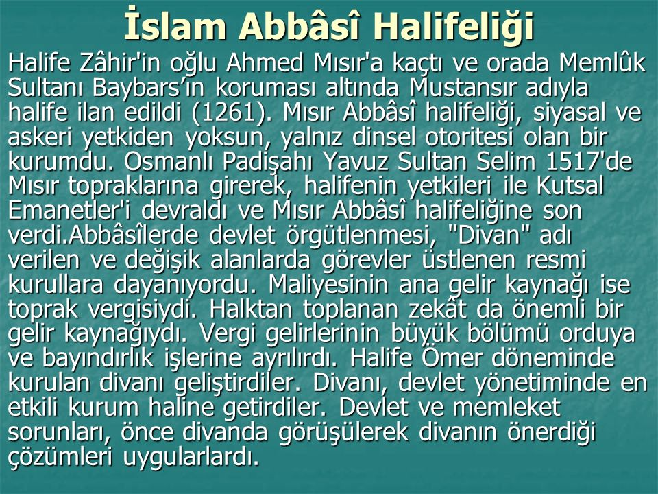 İslam Abbâsî Halifeliği Halife Zâhir'in oğlu Ahmed Mısır'a kaçtı ve orada Memlûk Sultanı Baybars'ın koruması altında Mustansır adıyla halife ilan edil
