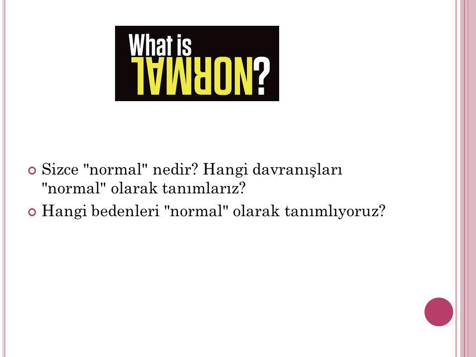 Sizce normal nedir.Hangi davranışları normal olarak tanımlarız.