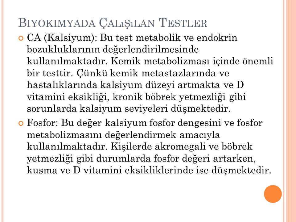 B IYOKIMYADA Ç ALıŞıLAN T ESTLER CA (Kalsiyum): Bu test metabolik ve endokrin bozukluklarının değerlendirilmesinde kullanılmaktadır. Kemik metabolizma